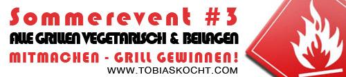 Sommerevent - Alle Grillen - Vegetarisch und Beilagen - tobias kocht! - 13.07.2011-13.08.2011
