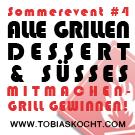 Sommerevent - Alle Grillen - Desserts und Süsses - tobias kocht! - 13.08.2011-13.09.2011
