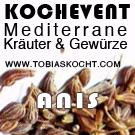 Kochevent- Mediterrane Kräuter und Gewürze - Anis - TOBIAS KOCHT!  vom 1.11.2011 bis 1.12.2011