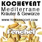 Kochevent- Mediterrane Kräuter und Gewürze - FENCHEL - TOBIAS KOCHT! vom 1.12.2011 bis 1.01.2012