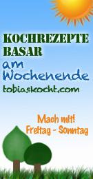 Kochrezepte Basar -teilen,inspirieren,stöbern,entdecken- immer Freitag bis Sonntag - tobias kocht!