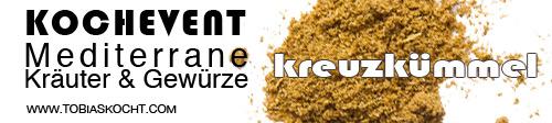 Kochevent- Mediterrane Kräuter und Gewürze - KREUZKÜMMEL - TOBIAS KOCHT! vom 1.03.2012 bis 1.04.2012